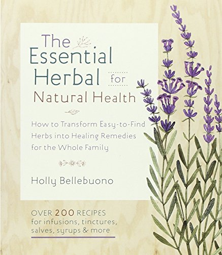Holly Bellebuono The Essential Herbal For Natural Health How To Transform Easy To Find Herbs Into Healing