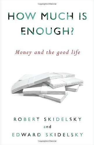 Robert Skidelsky How Much Is Enough? Money And The Good Life