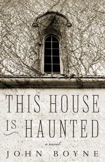 John Boyne This House Is Haunted