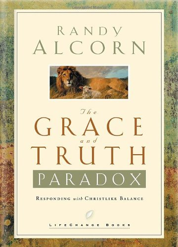Randy Alcorn The Grace And Truth Paradox