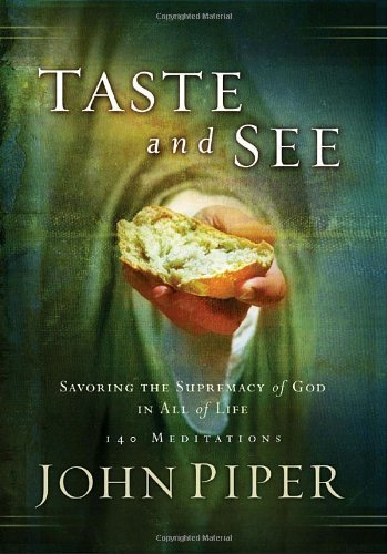 John Piper Taste And See Savoring The Supremacy Of God In All Of Life 140