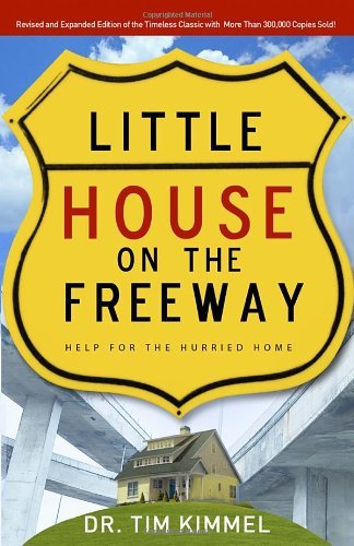 Tim Kimmel Little House On The Freeway Help For The Hurried Home