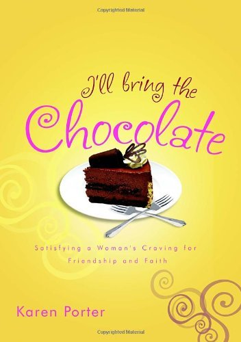 Karen Porter I'll Bring The Chocolate Satisfying A Woman's Craving For Friendship And F