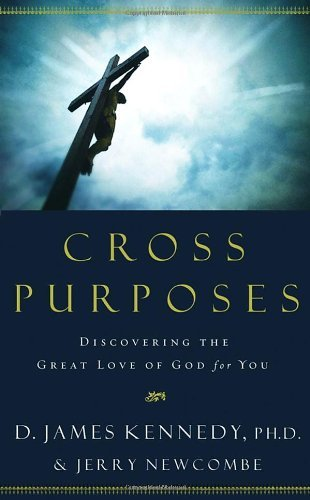 D. James Kennedy Cross Purposes Discovering The Great Love Of God For You
