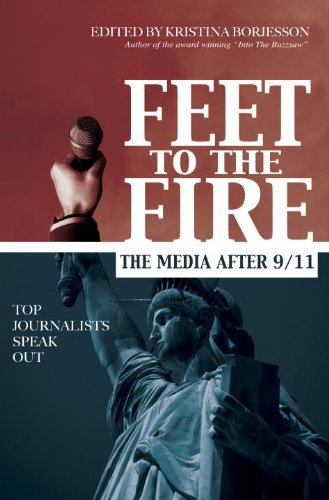 Kristina Borjesson Feet To The Fire The Media After 9 11 Top Journalists Speak Out