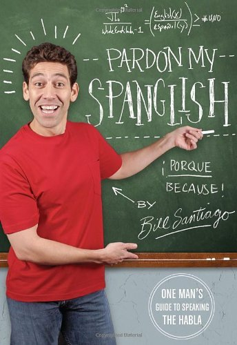 Bill Santiago Pardon My Spanglish One Man's Guide To Speaking The Habla