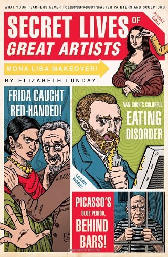 Elizabeth Lunday Secret Lives Of Great Artists What Your Teachers Never Told You About Master Pa