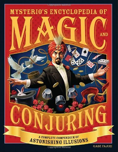 Gabe Fajuri Mysterio's Encyclopedia Of Magic And Conjuring A Complete Compendium Of Astonishing Illusions