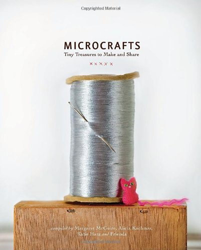 Margaret Mcguire Microcrafts Tiny Treasures To Make And Share