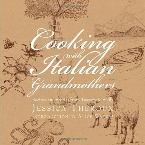 Jessica Theroux Cooking With Italian Grandmothers Recipes And Stories From Tuscany To Sicily