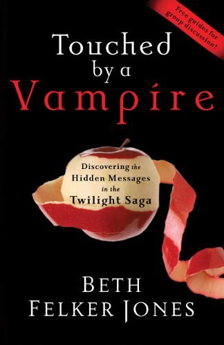 Beth Felker Jones Touched By A Vampire Discovering The Hidden Messages In The Twilight S