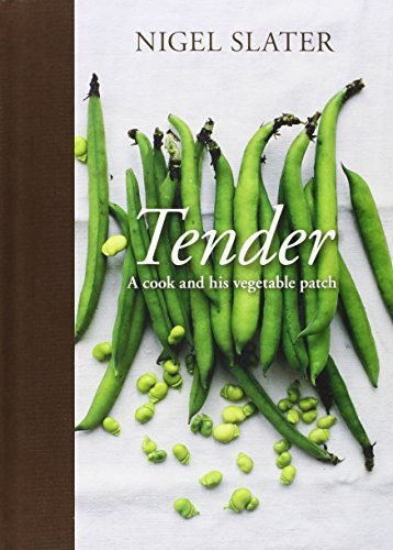 Nigel Slater Tender A Cook And His Vegetable Patch