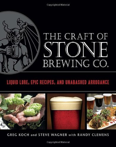 Greg Koch The Craft Of Stone Brewing Co. Liquid Lore Epic Recipes And Unabashed Arroganc