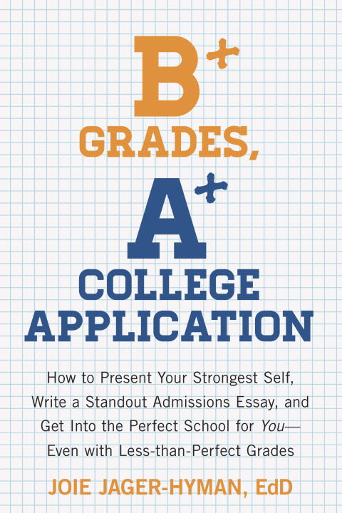Joie Jager Hyman B+ Grades A+ College Application How To Present Your Strongest Self Write A Stand
