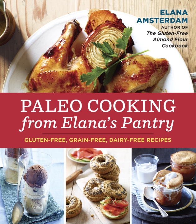 Elana Amsterdam Paleo Cooking From Elana's Pantry Gluten Free Grain Free Dairy Free Recipes