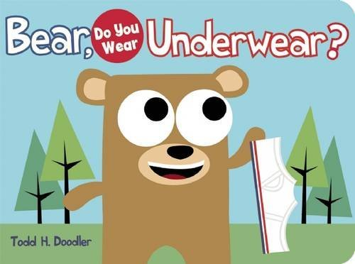 Todd H. Doodler Bear Do You Wear Underwear?