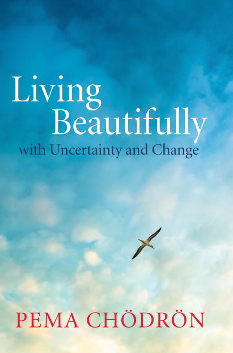 Pema Chodron Living Beautifully With Uncertainty And Change