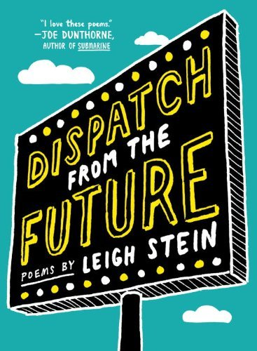 Leigh Stein Dispatch From The Future Poems