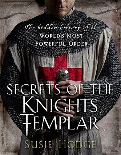 S. J. Hodge Secrets Of The Knights Templar The Hidden History Of The World's Most Powerful O