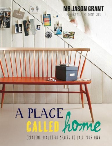 Jason Grant A Place Called Home Creating Beautiful Spaces To Call Your Own