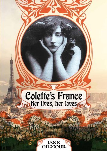 Jane Gilmour Colette's France Her Lives Her Loves