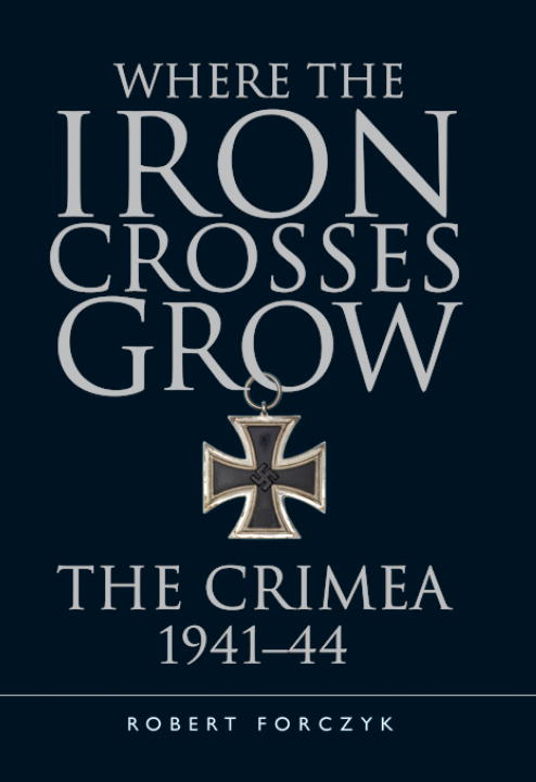 Robert Forczyk Where The Iron Crosses Grow The Crimea 1941 44