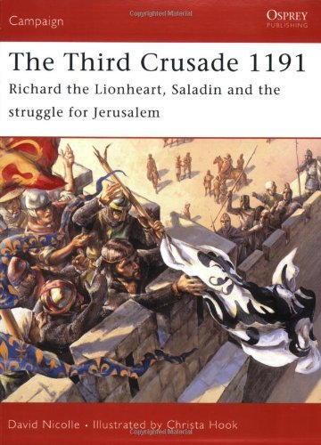 David Nicolle The Third Crusade 1191 Richard The Lionheart Saladin And The Struggle F