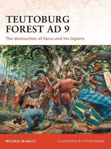 Michael Mcnally Teutoburg Forest Ad 9 The Destruction Of Varus And His Legions