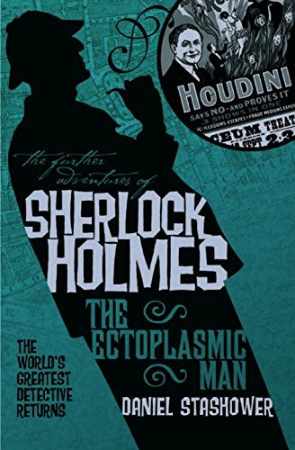 Daniel Stashower The Further Adventures Of Sherlock Holmes The Ectoplasmic Man