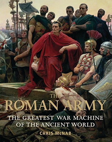 Chris Mcnab The Roman Army The Greatest War Machine Of The Ancient World