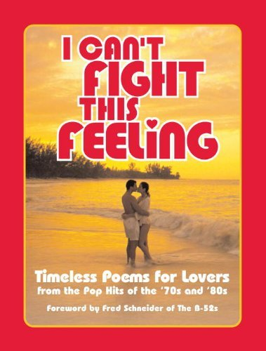 Danny Cassidy I Can't Fight This Feeling Timeless Poems For Lovers From The Pop Hits Of Th