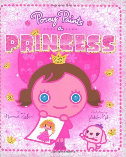 Harriet Ziefert Posey Paints A Princess