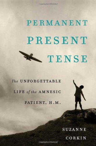 Suzanne Corkin Permanent Present Tense The Unforgettable Life Of The Amnesic Patient H.
