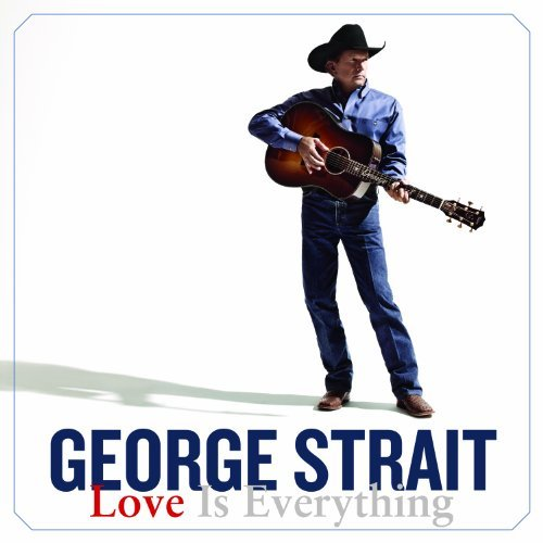 George Strait Love Is Everything
