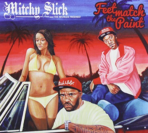 Mitchy Slick & The Worlds Fres Feet Match The Paint