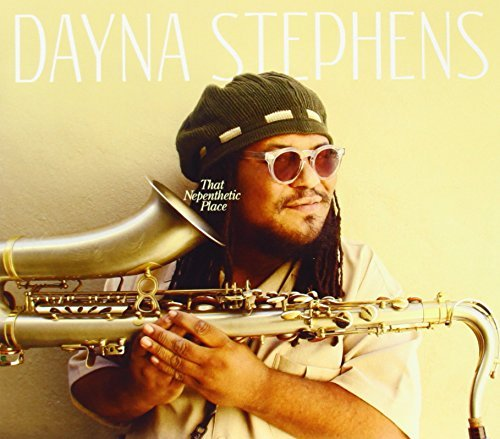 Dayna Stephens That Nepenthetic Place