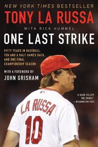 Tony La Russa One Last Strike Fifty Years In Baseball Ten And A Half Games Bac