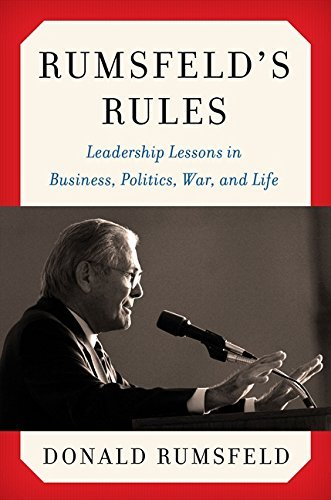 Donald Rumsfeld Rumsfeld's Rules Leadership Lessons In Business Politics War An