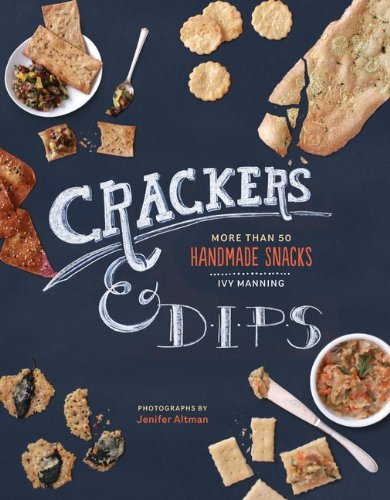 Ivy Manning Crackers & Dips More Than 50 Handmade Snacks