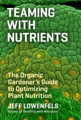Jeff Lowenfels Teaming With Nutrients The Organic Gardener's Guide To Optimizing Plant