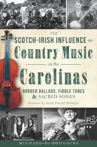 Michael C. Scoggins The Scotch Irish Influence On Country Music In The Border Ballads Fiddle Tunes & Sacred Songs