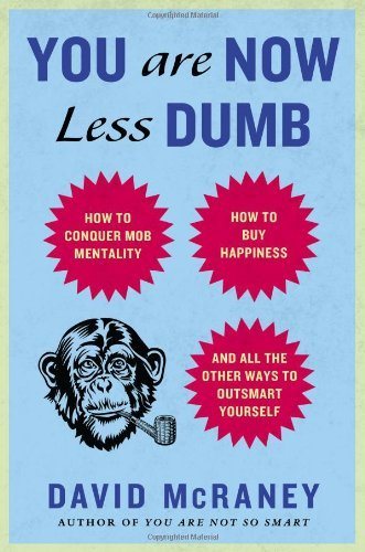 David Mcraney You Are Now Less Dumb How To Conquer Mob Mentality How To Buy Happines
