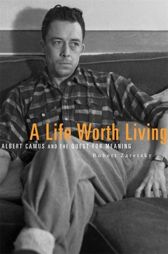 Robert Zaretsky A Life Worth Living Albert Camus And The Quest For Meaning