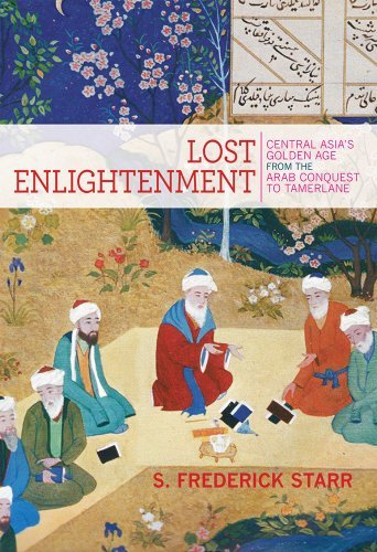 S. Frederick Starr Lost Enlightenment Central Asia's Golden Age From The Arab Conquest