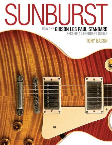 Tony Bacon Sunburst How The Gibson Les Paul Standard Became A Legenda
