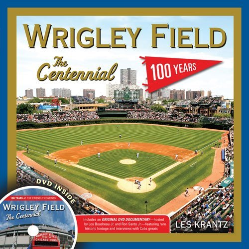 Les Krantz Wrigley Field The Centennial 100 Years At The Friendly Confine