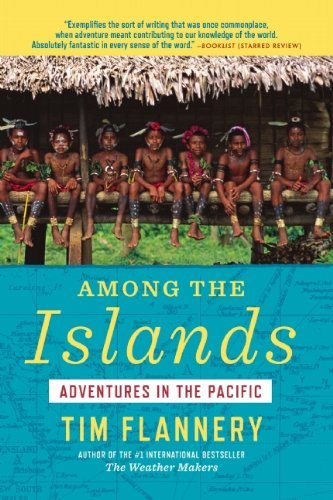Tim Flannery Among The Islands Adventures In The Pacific
