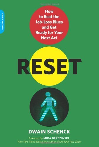 Dwain Schenck Reset How To Beat The Job Loss Blues And Get Ready For