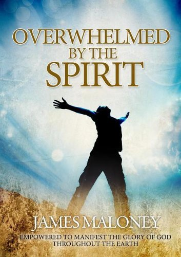 James Maloney Overwhelmed By The Spirit Empowered To Manifest The Glory Of God Throughout