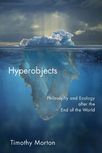 Timothy Morton Hyperobjects Philosophy And Ecology After The End Of The World